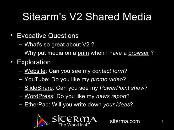 Sitearm's V2 Shared Media <ul><li>Evocative Questions </li></ul><ul><ul><li>What's so great about  V2  ? </li></ul></ul><u...