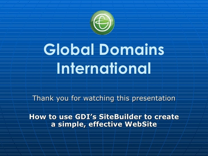 Global Domains    InternationalThank you for watching this presentationHow to use GDI's SiteBuilder to create     a simple...
