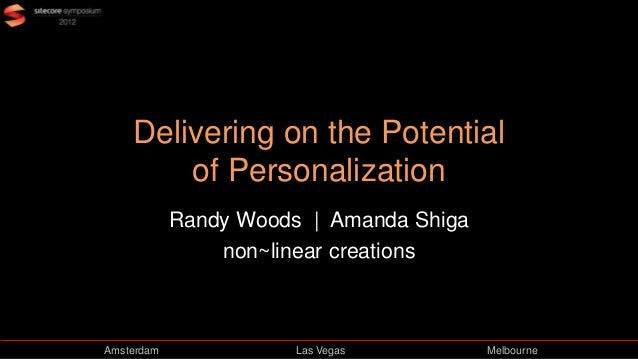 Delivering on the Potential of Personalization Randy Woods | Amanda Shiga non~linear creations  Amsterdam  Las Vegas  Melb...