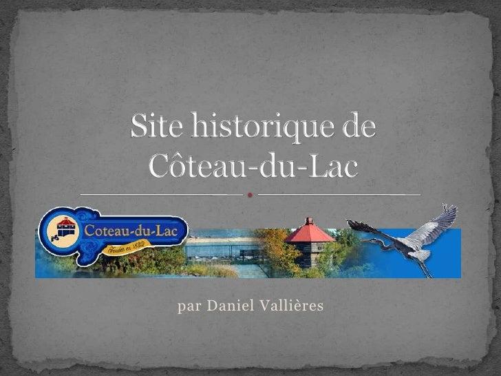 Site historique deCôteau-du-Lac<br />par Daniel Vallières<br />