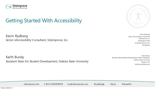 Getting Started With Accessibility siteimprove.com 1-855-SITEIMPROVE kry@siteimprove.com @rydbergk #a11y #heweb13 Kevin Ry...