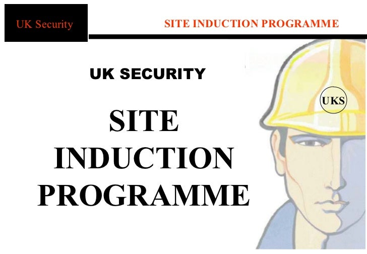 UK Security          SITE INDUCTION PROGRAMME              UK SECURITY                                          UKS       ...