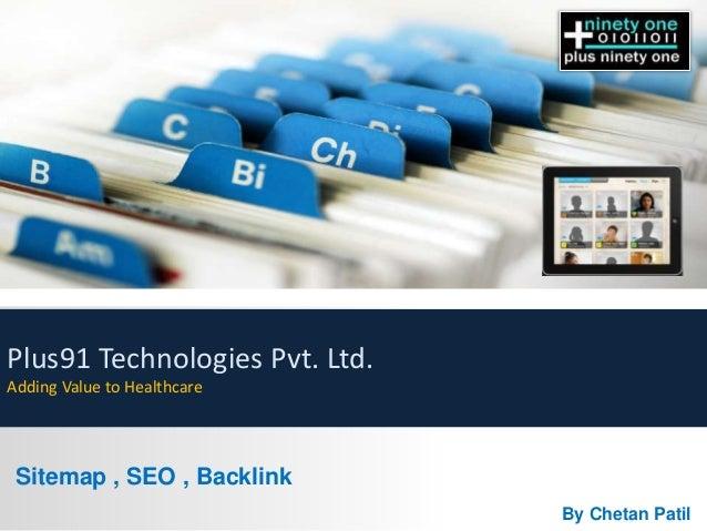 Sitemap , SEO , Backlink By Chetan Patil Plus91 Technologies Pvt. Ltd. Adding Value to Healthcare