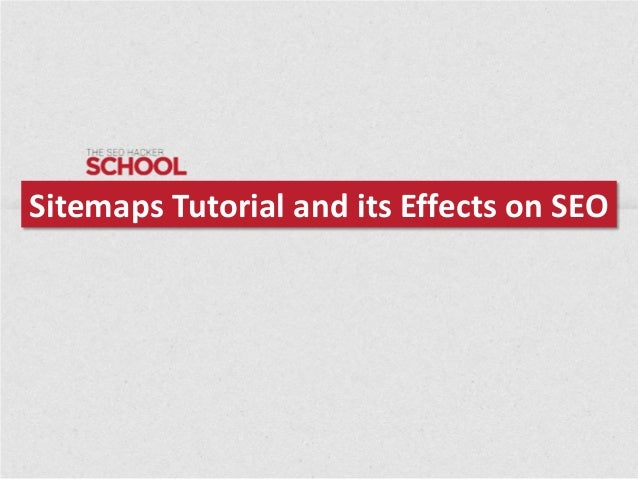 Sitemaps Tutorial and its Effects on SEO