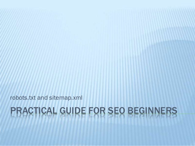 robots.txt and sitemap.xmlPRACTICAL GUIDE FOR SEO BEGINNERS