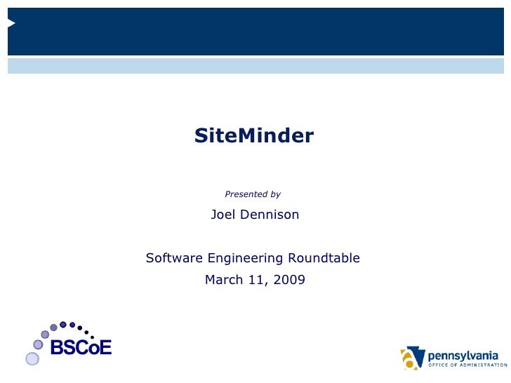 SiteMinder Presented by   Joel Dennison Software Engineering Roundtable  March 11, 2009