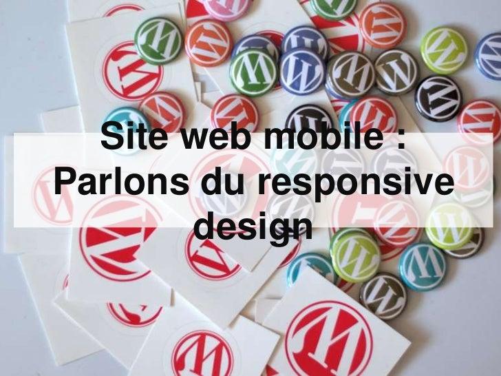 Site web mobile :Parlons du responsive       design