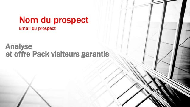 Analyse et offre Pack visiteurs garantis 1 Nom du prospect Email du prospect