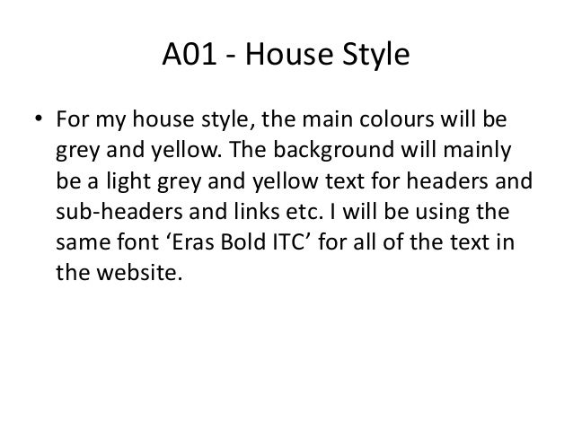 A01 - House Style• For my house style, the main colours will begrey and yellow. The background will mainlybe a light grey ...