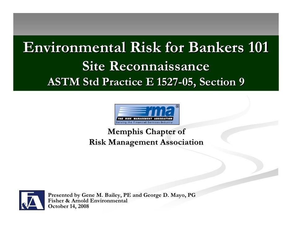 Environmental Risk for Bankers 101                Site Reconnaissance    ASTM Std Practice E 1527-05, Section 9           ...