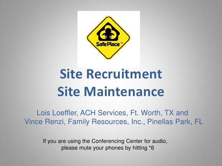 Site Recruitment          Site Maintenance   Lois Loeffler, ACH Services, Ft. Worth, TX andVince Renzi, Family Resources, ...