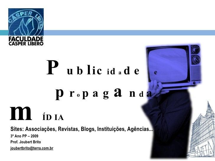 Sites: Associações, Revistas, Blogs, Instituições, Agências... 3º Ano PP – 2009 Prof. Joubert Brito [email_address] P ub l...
