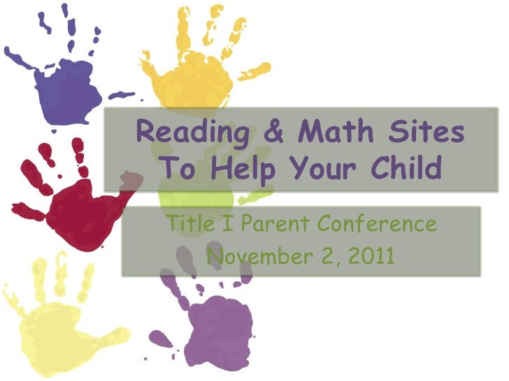 Reading & Math Sites To Help Your Child Title I Parent Conference     November 2, 2011