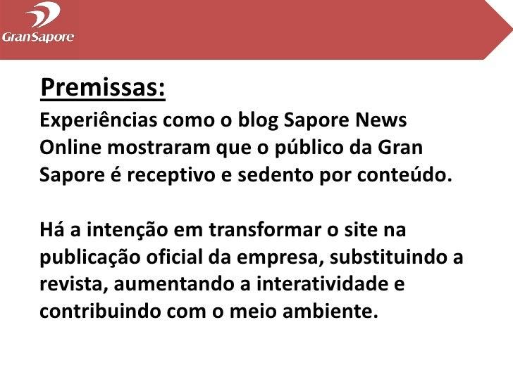 Premissas:<br />Experiências como o blog Sapore News Online mostraram que o público da Gran Sapore é receptivo e sedento p...