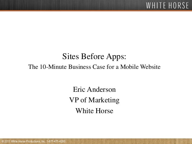 Sites Before Apps:<br />The 10-Minute Business Case for a Mobile Website<br />Eric Anderson<br />VP of Marketing<br />Whit...