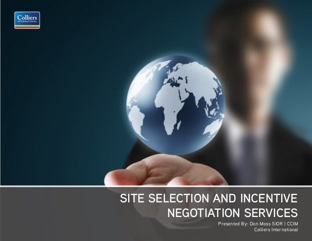 COLLIERS INTERNATIONAL PG. 1 SITE SELECTION AND INCENTIVE NEGOTIATION SERVICES Presented By: Don Moss SIOR | CCIM Colliers...
