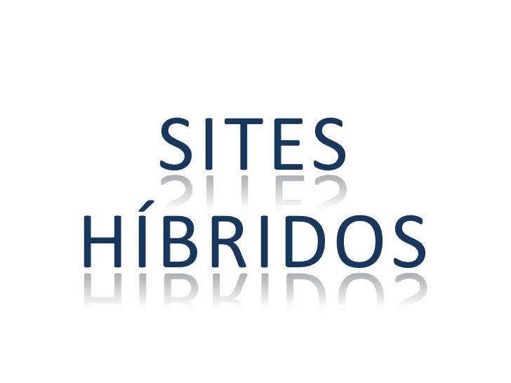 SITES HÍBRIDOS<br />