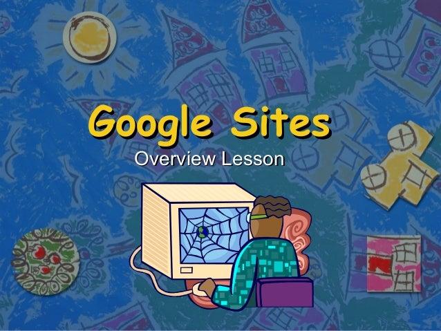 Google SitesGoogle Sites Overview LessonOverview Lesson