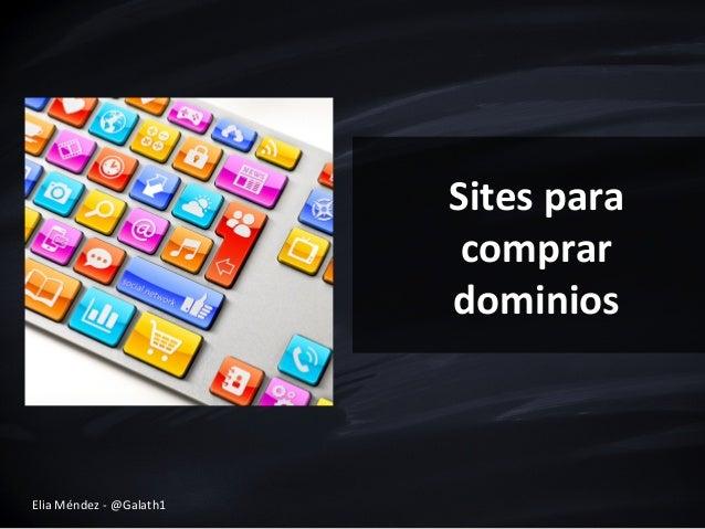 Sites  para   comprar   dominios   Elia  Méndez  -‐  @Galath1