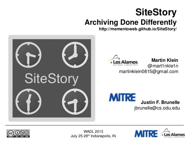WADL 2013 July 25-26th Indianapolis, IN Martin Klein @mart1nkle1n martinklein0815@gmail.com SiteStory Archiving Done Diffe...