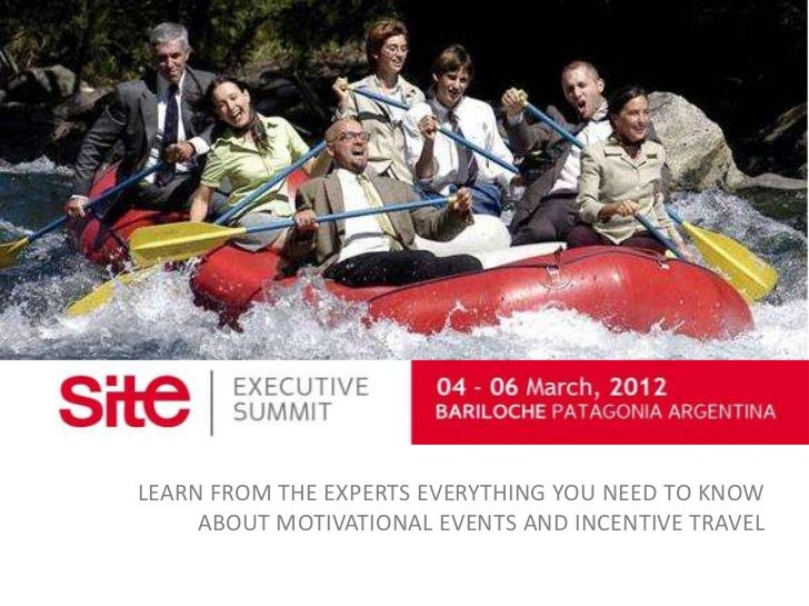 LEARN FROM THE EXPERTS EVERYTHING YOU NEED TO KNOW     ABOUT MOTIVATIONAL EVENTS AND INCENTIVE TRAVEL