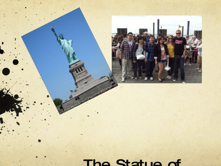 The Statue of Liberty Nick Arnold, Peina Cao, Jimmy Chang, Stephen Cho, Michelle Liu, Darcy Lundy