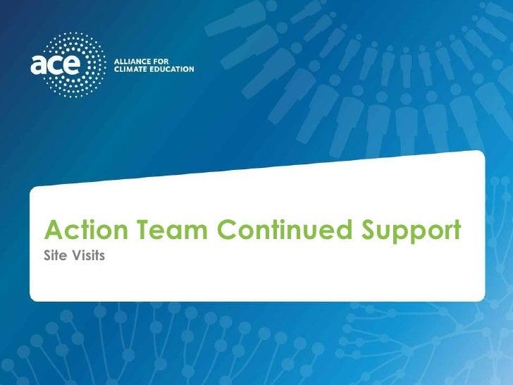 Action Team Continued Support <ul><li>Site Visits </li></ul>