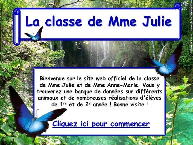 La classe de Mme Julie  Bienvenue sur le site web officiel de la classe  de Mme Julie et de Mme Anne-Marie. Vous y trouver...