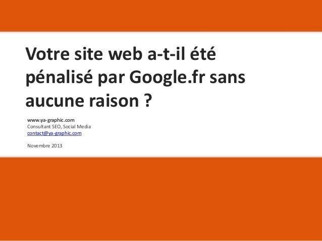 Votre site web a-t-il été pénalisé par Google.fr sans aucune raison ? www.ya-graphic.com Consultant SEO, Social Media cont...