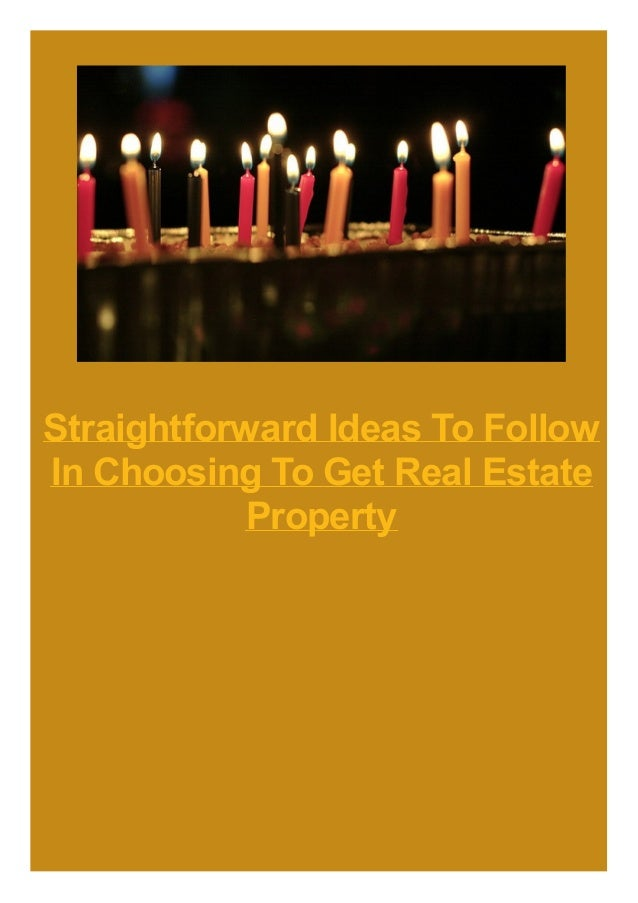 Straightforward Ideas To Follow In Choosing To Get Real Estate Property