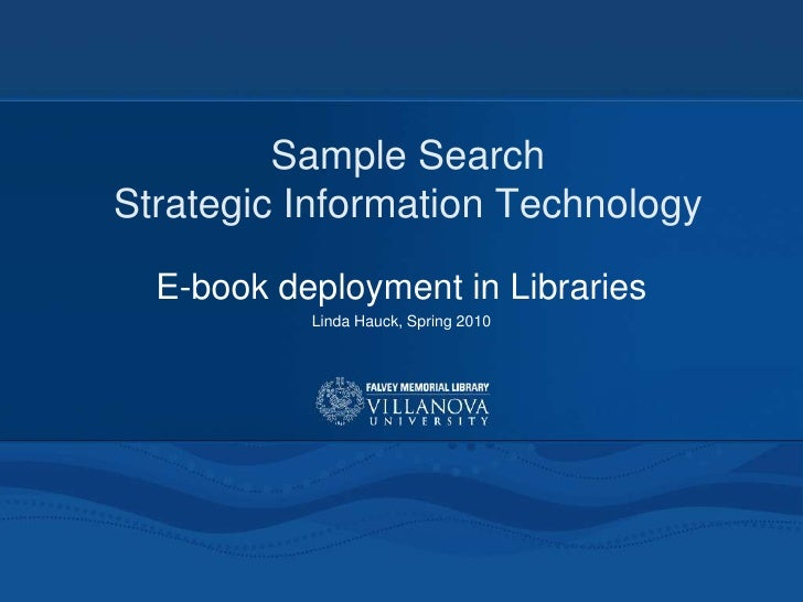 Sample Search Strategic Information Technology<br />E-book deployment in Libraries<br />Linda Hauck, Spring 2010<br />