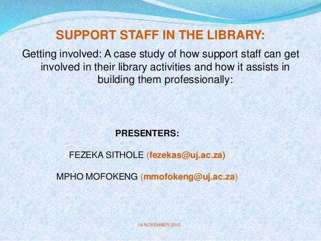 SUPPORT STAFF IN THE LIBRARY: Getting involved: A case study of how support staff can get involved in their library activi...