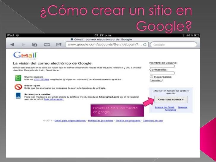 ¿Cómo crear un sitio en Google?<br />Primero se crea una cuenta en google<br />