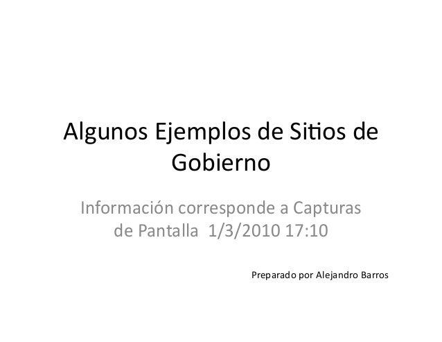 Algunos  Ejemplos  de  Si1os  de   Gobierno   Información  corresponde  a  Capturas   de  Pantalla ...