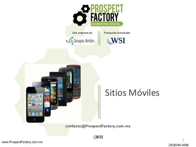 Una empresa de  Franquicia Autorizada  Sitios Móviles  contacto@ProspectFactory.com.mx  www.ProspectFactory.com.mx  1 (55)...