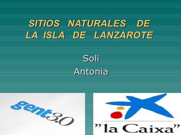 SITIOS NATURALES DELA ISLA DE LANZAROTE        Soli       Antonia