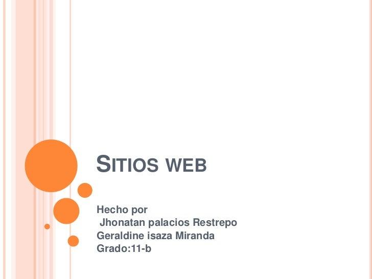 SITIOS WEBHecho porJhonatan palacios RestrepoGeraldine isaza MirandaGrado:11-b