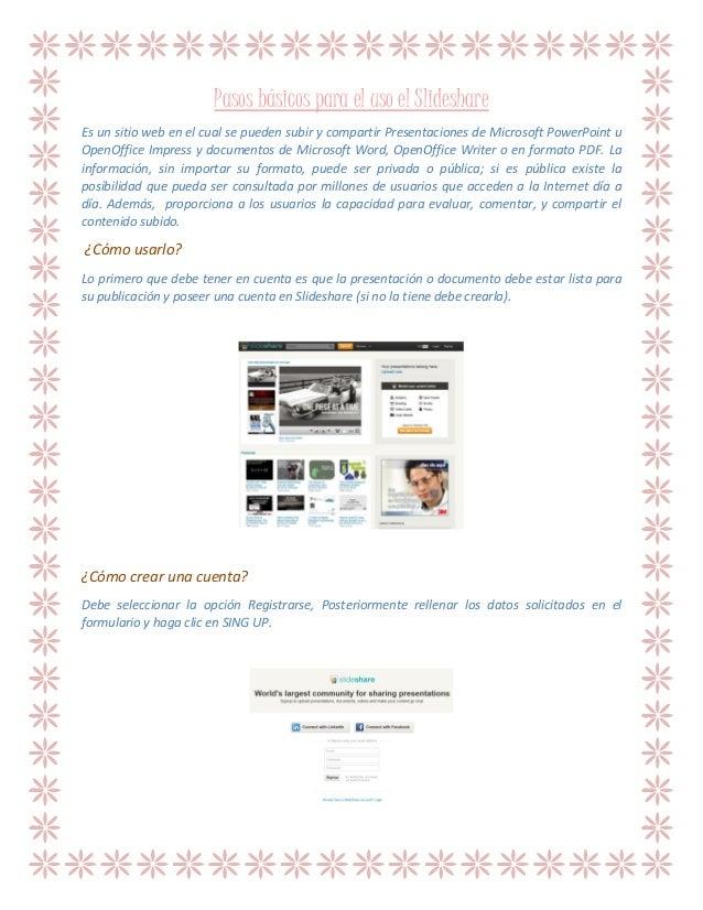 Pasos básicos para el uso el Slideshare Es un sitio web en el cual se pueden subir y compartir Presentaciones de Microsoft...