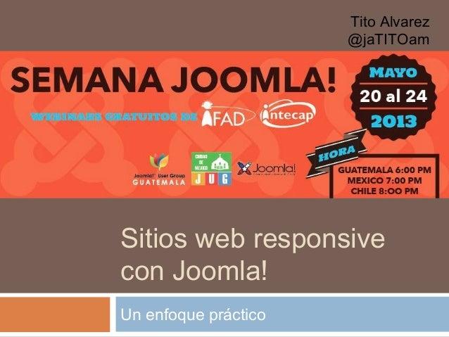 Sitios web responsivecon Joomla!Un enfoque prácticoTito Alvarez@jaTITOam