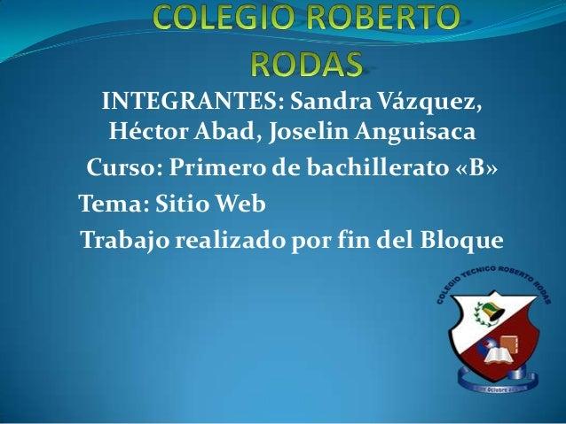 INTEGRANTES: Sandra Vázquez,   Héctor Abad, Joselin Anguisaca Curso: Primero de bachillerato «B»Tema: Sitio WebTrabajo rea...
