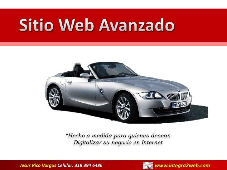 """Sitio Web Avanzado<br />""""Hecho a medida para quienes desean Digitalizar su negocio en Internet<br />www.integra2web.com<br..."""
