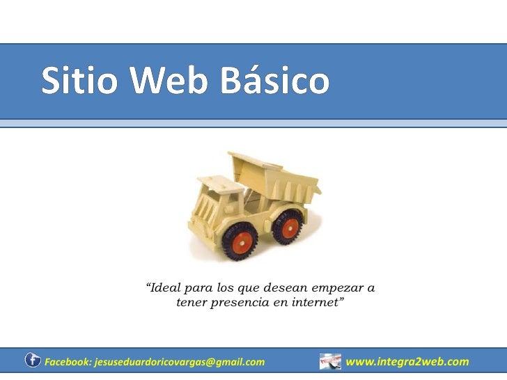 """Sitio Web Básico<br />""""Ideal para los que desean empezar a tener presencia en internet""""<br />www.integra2web.com<br />Face..."""