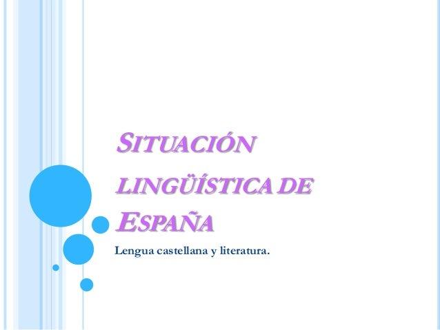 Lengua castellana y literatura. SITUACIÓN LINGÜÍSTICA DE ESPAÑA