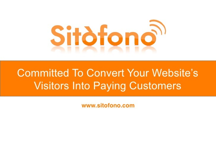 Committed To Convert Your Website's   Visitors Into Paying Customers             www.sitofono.com
