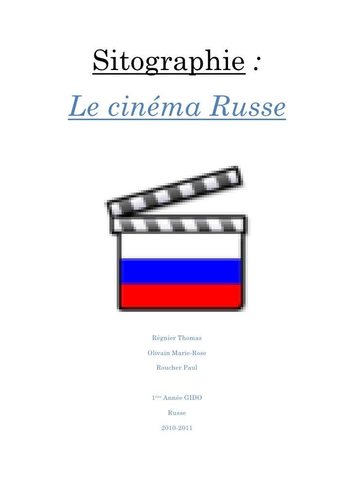 Sitographie :Le cinéma Russe      Régnier Thomas     Olivain Marie-Rose       Roucher Paul      1ère Année GIDO           ...