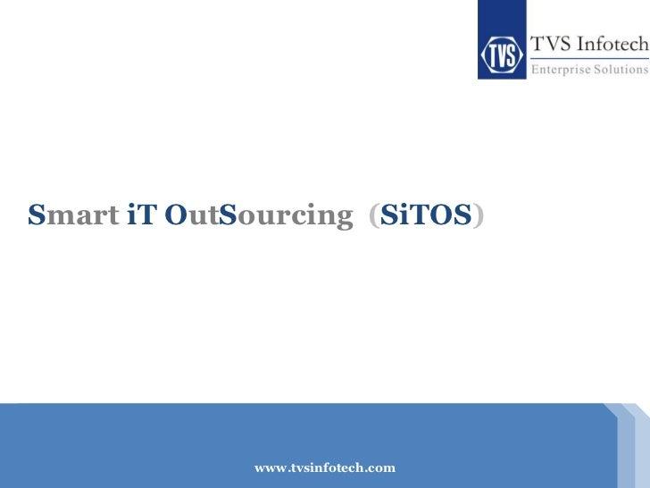 Smart iT OutSourcing (SiTOS)               www.tvsinfotech.com             www.tvsinfotech.com                            ...