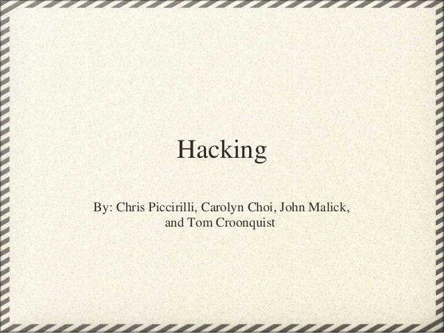 Hacking By: Chris Piccirilli, Carolyn Choi, John Malick, and Tom Croonquist