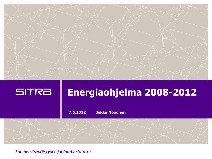 Energiaohjelma 2008-20127.6.2012   Jukka Noponen