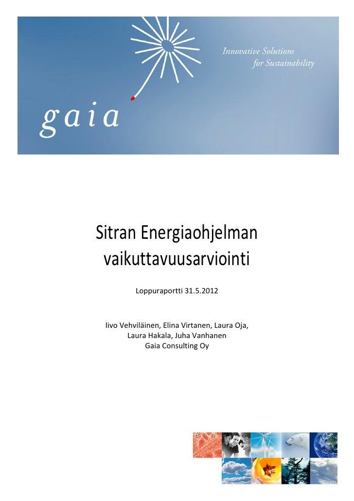 Sitran Energiaohjelman vaikuttavuusarviointi          Loppuraportti 31.5.2012 Iivo Vehviläinen, Elina Virtanen, Laura Oja,...