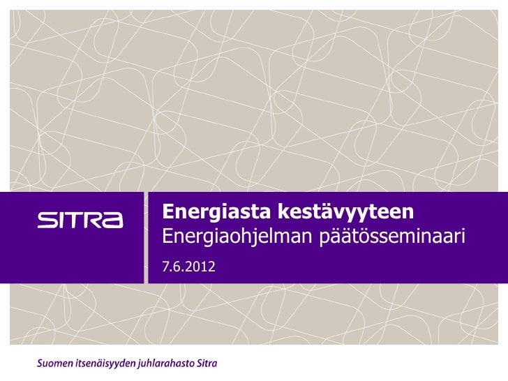 Energiasta kestävyyteenEnergiaohjelman päätösseminaari7.6.2012